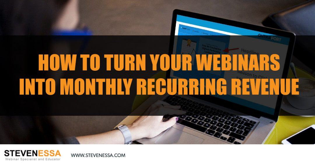 How To Turn Your Webinars Into Monthly Recurring Revenue