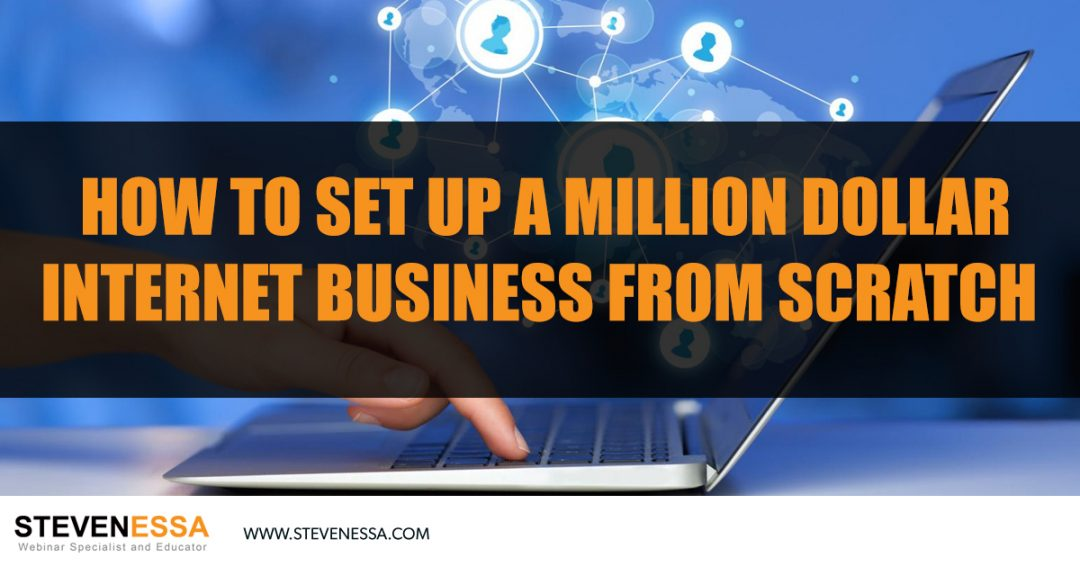 How to Set-up a Million Dollar Internet Business from Scratch in 5 Steps