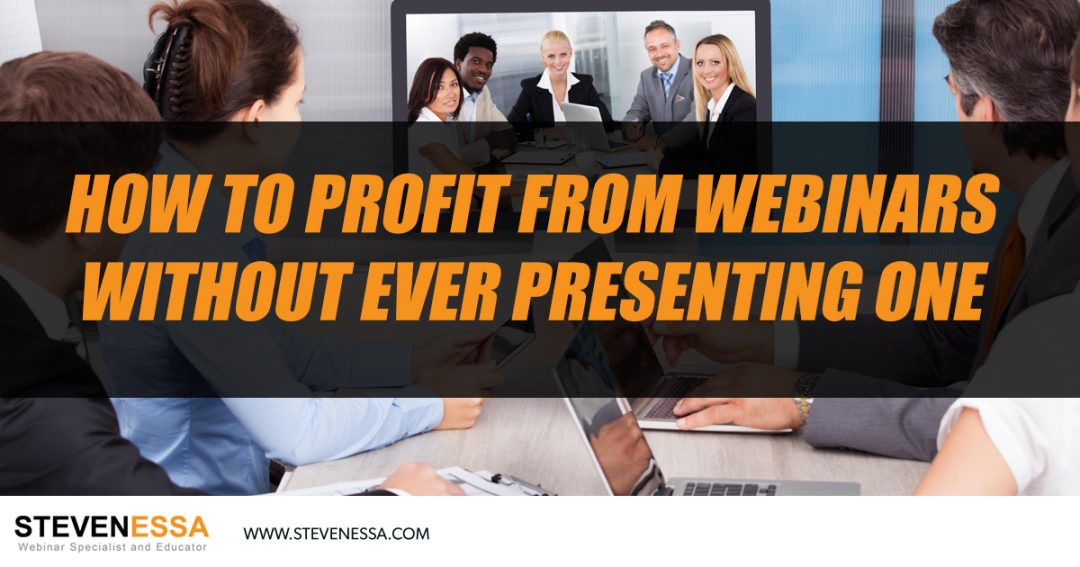 How to Profit From Webinars Without Ever Presenting One