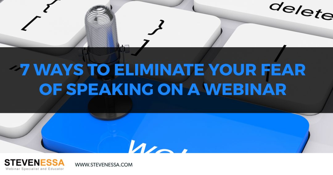 7 Ways to Eliminate your Fear of Speaking on a Webinar