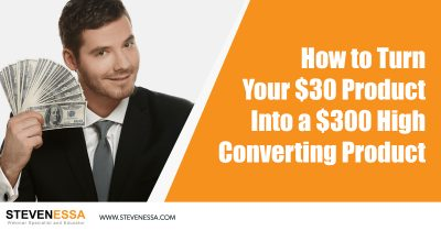 How to Turn Your $30 Product Into a $300 High Converting Product