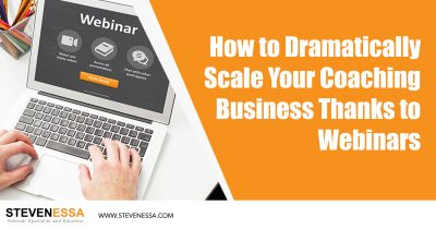 How to Dramatically Scale Your Coaching Business Thanks to Webinars