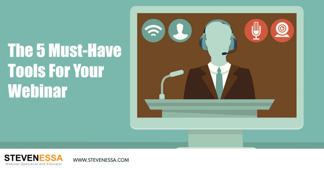 The 5 Must-Have Tools For Your Webinar